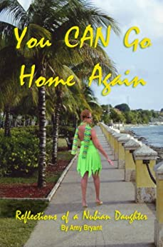 You Can Go Home Again: Reflections of a Nubian Daughter by [Bryant, Amy]