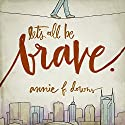 Let's All Be Brave: Living Life with Everything You Have Audiobook by Annie F. Downs Narrated by Dara Rosenberg