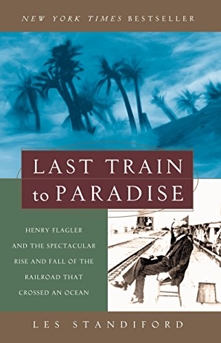 Last Train to Paradise: Henry Flagler and the Spectacular Rise and Fall of the Railroad that Crossed an Ocean cover