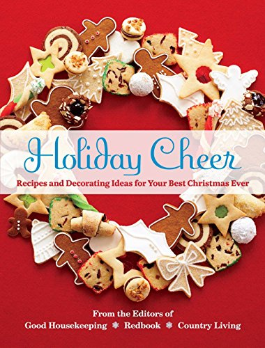 Holiday Cheer: Recipes and Decorating Ideas for Your Best Christmas Ever