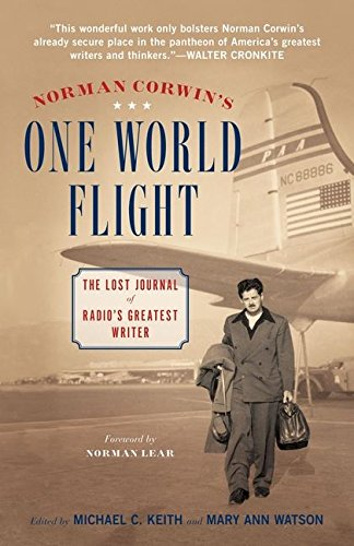 Download Norman Corwin's One World Flight: The Lost Journal of Radio's Greatest Writer ebook