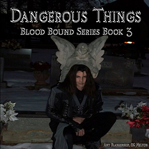 Dangerous Things: Blood Bound Series, Book 3