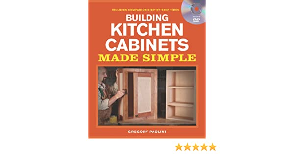Building Kitchen Cabinets Made Simple: A Book and Companion Step-by on building wooden door, building electrical cabinets, building guitars, building custom decks, building kitchen pantries, building a pergola, building kitchen hutches, building lighting ideas, building ikea kitchen, building materials, building custom cabinets, building lighting layout, building outdoor kitchen ideas, building remodeling ideas, building plans, building upper cabinets, building pond waterfalls, building a house, building kitchen storage, building a greenhouse, building wainscot panels, building kitchen tiles, building cabinets from scratch, building a deck, building kitchen counters, building cabinet carcass, building shop cabinets, building a home, building building plans,
