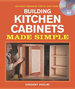 Building Kitchen Cabinets Made Simple by [Gregory Paolini]