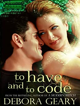 To Have and To Code (A Witch Central Romance) (A Modern Witch) by [Geary, Debora]