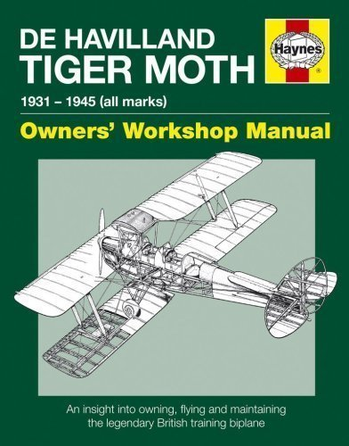 De Havilland Tiger Moth Manual: An Insight into Owning, Flying and Maintaining the Legendary British Training Biplane of Steve Slater on 01 July 2009