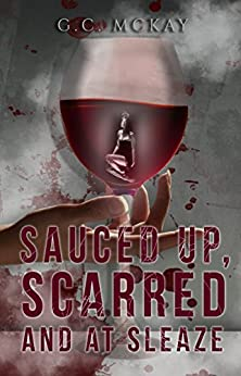 Sauced up, Scarred and at Sleaze by [McKay, G.C.]