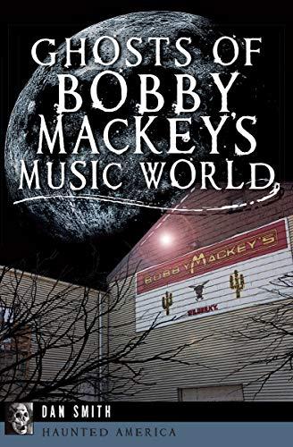 Ghosts of Bobby Mackey's Music World (Haunted -