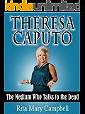 Theresa Caputo:  The Medium Who Talks to the Dead