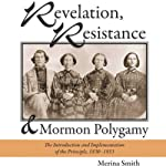 Revelation, Resistance, and Mormon Polygamy: The Introduction and Implementation of the Principle, 1830-1853 | Merina Smith