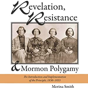 Revelation, Resistance, and Mormon Polygamy Audiobook