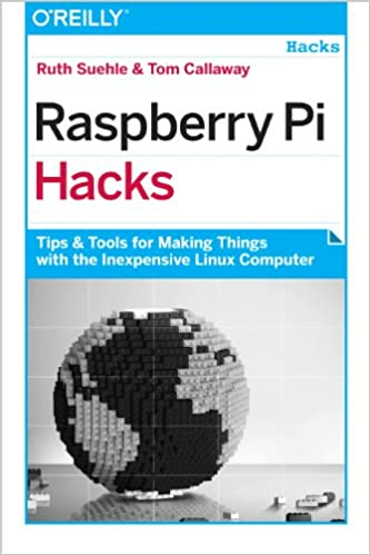 Raspberry Pi Hacks: Tips & Tools for Making Things with the
