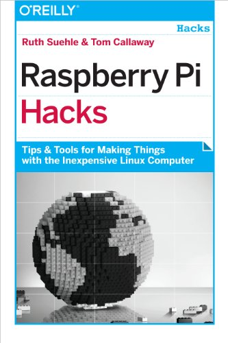 Raspberry Pi Hacks: Tips & Tools for Making Things with the Inexpensive Linux Computer - Inexpensive Computer