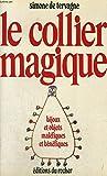 img - for Le collier magique: Bijoux et objets male fiques ou be ne fiques (