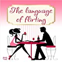 Language of Flirting Audiobook by Irene Nova Narrated by Ann Smith