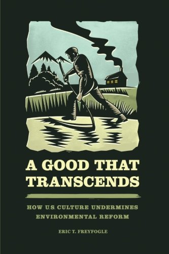 a-good-that-transcends-how-us-culture-undermines-environmental-reform