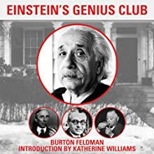 Einstein's Genius Club: The True Story of a Group of Scientists Who Changed the World Audiobook by Burton Feldman, Katherine Williams Narrated by Victor Bevine