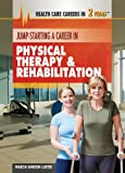 Jump-Starting a Career in Physical Therapy & Rehabilitation (Health Care Careers in 2 Years)