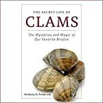 The Secret Life of Clams: The Mysteries and Magic of Our Favorite Shellfish | Anthony Fredericks