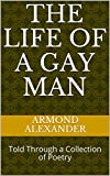 The Life of a Gay Man: Told Through a Collection of Poetry