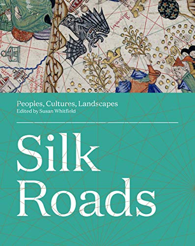 Silk Roads: Peoples, Cultures, Landscapes