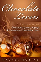 Chocolate Lovers: A Collection of Chocolate Quotes, Sayings and Scrumptious Chocolatey Facts (English Edition)