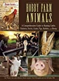 img - for Hobby Farm Animals: A Comprehensive Guide to Raising Chickens, Ducks, Rabbits, Goats, Pigs, Sheep, and Cattle book / textbook / text book