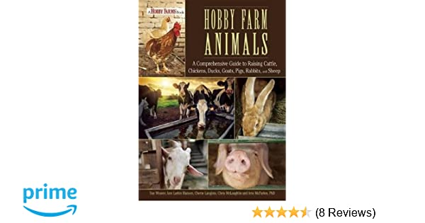 Hobby Farm Animals: A Comprehensive Guide to Raising Chickens, Ducks