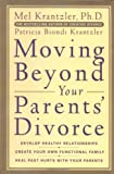 Moving Beyond Your Parents' Divorce, Mel Krantzler and Patricia B. Krantzler, 0071402489