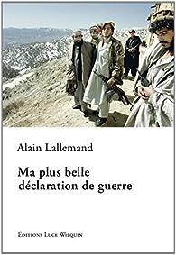 Ma plus belle déclaration de guerre par Alain Lallemand