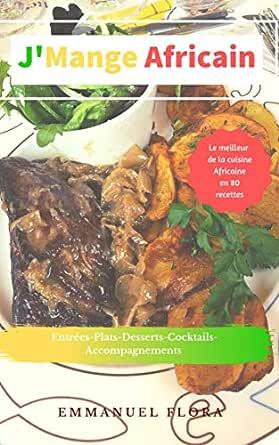 J Mange Africain Le Meilleur De La Cuisine Africaine En 80 Recettes French Edition Kindle Edition By Fylla Emmanuel Cookbooks Food Wine Kindle Ebooks Amazon Com