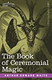 The Book of Ceremonial Magic, Arthur Edward Waite, 1602066795