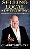 Selling Local Advertising: The Best Kept Insider Secrets To Create Local Advertising Sales, FAST!