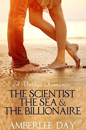 The Scientist, the Sea & the Billionaire (A Vintage Romance) by [Day, Amberlee]