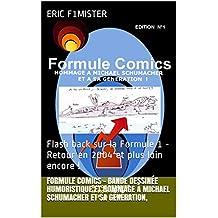 FORMULE COMICS - Bande Dessinée humoristique et Hommage à  MICHAEL SCHUMACHER et sa génération,: Flash back sur la Formule 1  - Retour en  2004 et plus loin encore ! (bd) (French Edition)