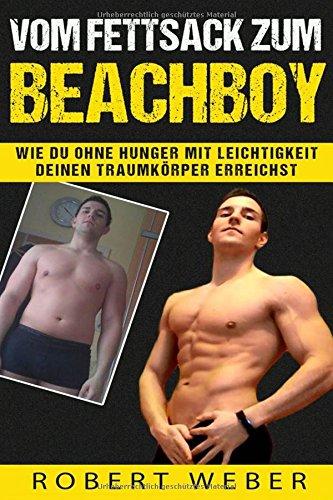 Vom Fettsack zum Beachboy: Wie Du ohne Hunger mit Leichtigkeit deinen Traumkörper erreichst