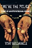 """""""We're The Police"""": Stories Of An NYPD Patrolman: Volume 1"""
