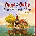 Plötzlich allerdickste Freunde (Onno und Ontje 1) Hörbuch von Thomas Springer Gesprochen von: Tetje Mierendorf