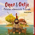 Plötzlich allerdickste Freunde (Onno und Ontje 1) | Thomas Springer