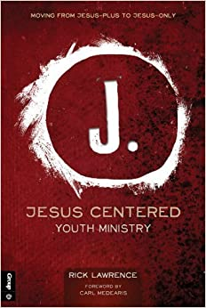 Book Jesus Centered Youth Ministry (Revised): Moving from Jesus-Plus to Jesus-Only by Lawrence, Rick (2014)