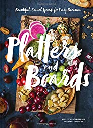 Platters and Boards: Beautiful, Casual Spreads for Every Occasion (Appetizer Cookbooks, Dinner Party Planning