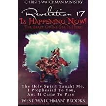 Revelation 17 Is Happening Now! The Beast of The Sea Is Here!: The Holy Spirit taught me, I prophesied to you, and it came to pass.