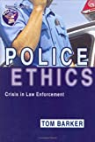 Police Ethics : Crisis in Law Enforcement, Barker, Tom, 0398076324