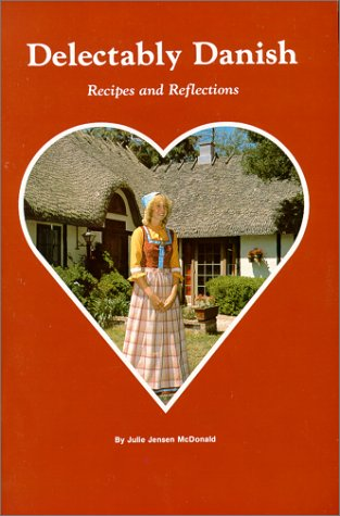 Delectably Danish: Recipes and Reflections by Julie Jensen McDonald