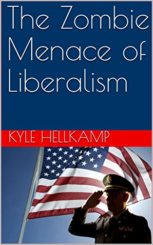 The Zombie Menace of Liberalism by [Hellkamp, Kyle]