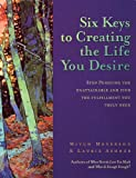 Six Keys to Creating the Life You Desire, Mitch Meyerson and Laurie Ashner, 157224125X