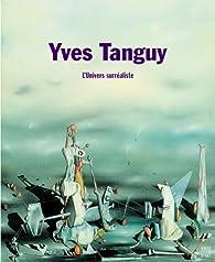 Yves Tanguy : L'univers surréaliste par Musée des Beaux-Arts  de Paris