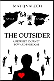 Download The Outsider: A Refugee Journey toward Freedom in PDF ePUB Free Online