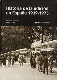 HISTORIA DE LA EDICIÓN EN ESPAÑA 1939-1975 Historia m.Pons: Amazon ...