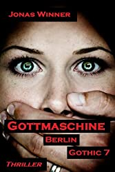 Berlin Gothic 7: Gottmaschine (Thriller) (German Edition)